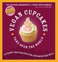 Vegan Cupcakes Take Over the World: Over 50 Dairy-Free Recipes for Cupcakes That Rule