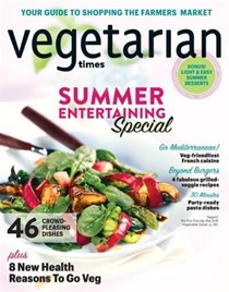Vegetarian Times Magazine, Jul/Aug 2016:  Summer Entertaining Special
