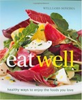 Williams-Sonoma Eat Well: New Ways to Enjoy Foods You Love Every Day