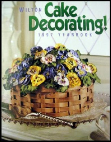 Wilton Cake Decorating!: 1997 Yearbook Eat Your Books