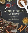 World Spice at Home: New Flavors for 75 Favorite Dishes