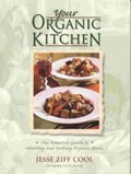 Your Organic Kitchen: The Essential Guide to Selecting and Cooking Organic Foods