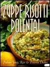 Zuppe Risotti Polenta: Italian Soup, Rice & Polenta Dishes